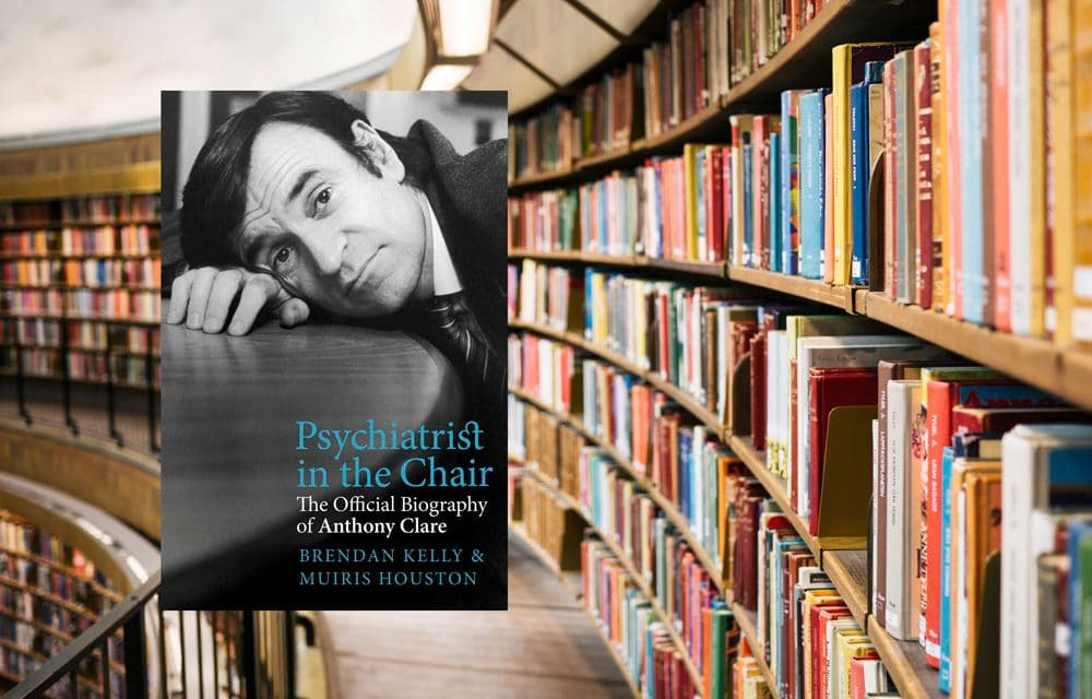 Psychiatrist in the Chair: The Official Biography of Anthony Clare by Brendan Kelly and Muiris Houston