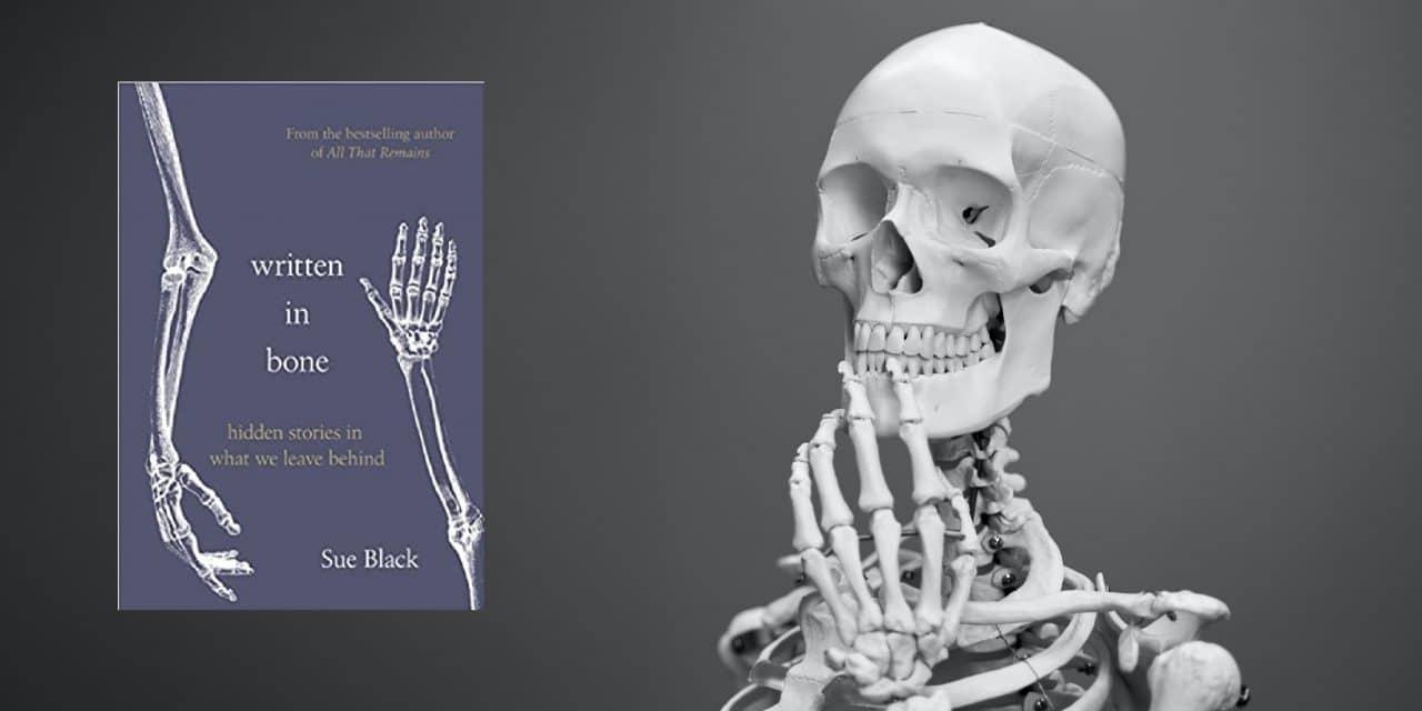 Book review: 'Written in Bone' by Professor Dame Sue Black