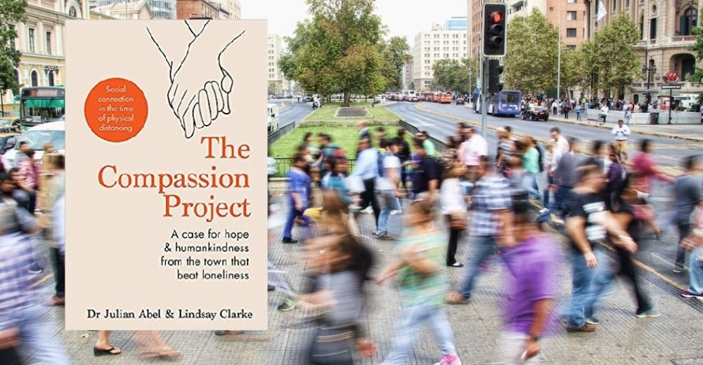 Book review: The Compassion Project: A case for hope & humankindness from the town that beat loneliness.