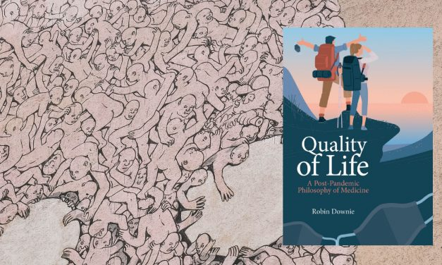 Book review. Quality of Life: A Post-Pandemic Philosophy of Medicine by Robin Downie. Imprint Academic 2021, pp. 230. £14.95